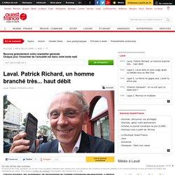 Laval. Patrick Richard, un homme branché très... haut débit