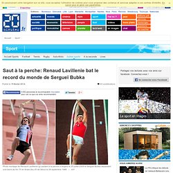 Saut à la perche: Renaud Lavillenie bat le record du monde de Sergueï Bubka