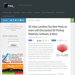3D Hubs Lavishes Five New Perks on Users with Discounted 3D Printing Materials, Software, & More