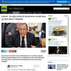 Lavrov : la lutte contre le terrorisme ne doit pas se faire dans l'illégalité