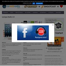 Lexique Radio 2.0 - Lawebradio.com - Actualités des radios digitales
