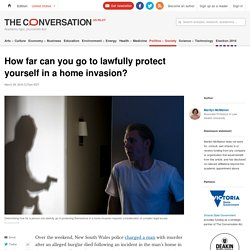 How far can you go to lawfully protect yourself in a home invasion?