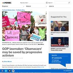 GOP lawmaker: 'Obamacare' may be saved by progressive activism