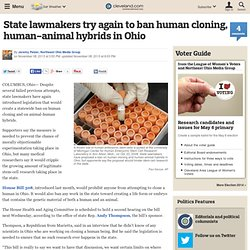 State lawmakers try again to ban human cloning, human-animal hybrids in Ohio