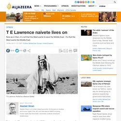 T E Lawrence naivete lives on
