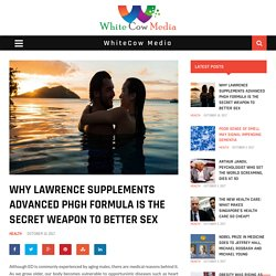 Why Lawrence Supplements Advanced PHGH Formula Is The Secret Weapon To Better Sex