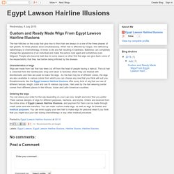 Egypt Lawson Hairline Illusions: Custom and Ready Made Wigs From Egypt Lawson Hairline Illusions