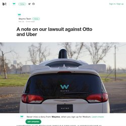 A note on our lawsuit against Otto and Uber – Waymo – Medium