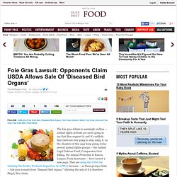 HUFFINGTON POST 05/09/12 Foie Gras Lawsuit: Opponents Claim USDA Allows Sale Of 'Diseased Bird Organs'