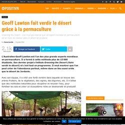 Geoff Lawton fait verdir le désert grâce à la permaculture