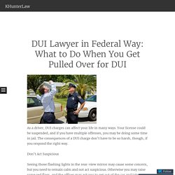 DUI Lawyer in Federal Way: What to Do When You Get Pulled Over for DUI