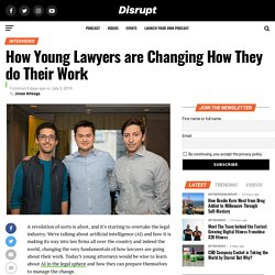 How Young Lawyers are Changing How They do Their Work - Disrupt Podcast