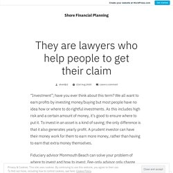 They are lawyers who help people to get their claim – Shore Financial Planning