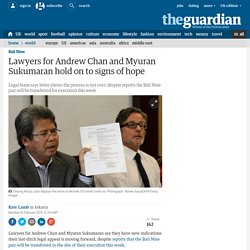 Lawyers for Andrew Chan and Myuran Sukumaran hold on to signs of hope