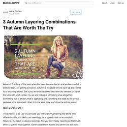 3 Autumn Layering Combinations That Are Worth The Try