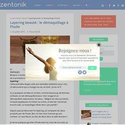 Layering beauté : le démaquillage à l'huile - Zentonik