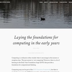 Laying the foundations for computing in the early years – An open mind