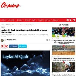Laylat-Al-Qadr, la nuit qui vaut plus de 83 années d'adoration