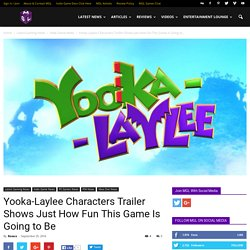 Yooka-Laylee Characters Trailer Shows Just How Fun This Game Will Be