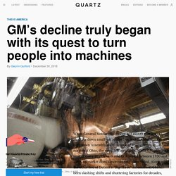 GM's layoffs can be traced to its quest to turn people into machines
