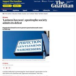 'Laziness has won': apostrophe society admits its defeat
