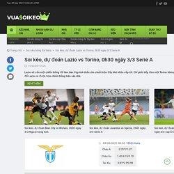 Soi kèo, dự đoán Lazio vs Torino, 0h30 ngày 3/3 Serie A