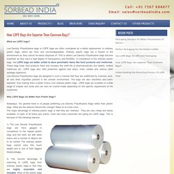 How LDPE Bags Are Superior to Common Bags? www.ldpebag.com