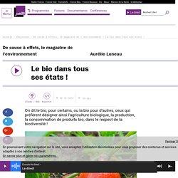 FRANCE CULTURE 30/10/16 DE CAUSE A EFFETS - Le bio dans tous ses états !