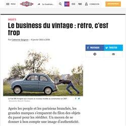 Le business du vintage : rétro, c'est trop