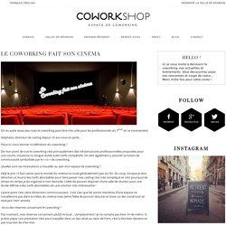 Le coworking fait son cinéma-Coworkshop espace de coworking à Paris