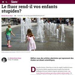 SLATE 04/03/13 Le fluor rend-il vos enfants stupides?