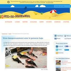 Le fugu, ce poisson mortel qui se mange !
