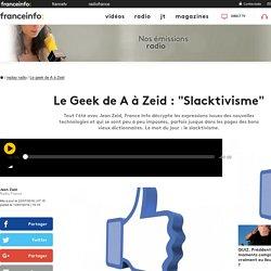 """Le Geek de A à Zeid : """"Slacktivisme"""""""