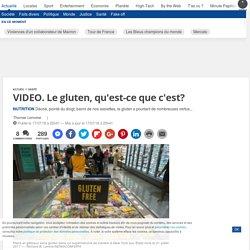 20MINUTES 17/07/18 VIDEO. Le gluten, qu'est-ce que c'est? NUTRITION Décrié, pointé du doigt, banni de nos assiettes, le gluten a pourtant de nombreuses vertus...