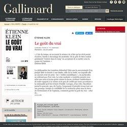 Le goût du vrai - Etienne Klein - Tract Gallimard, 56 pages. 3€ 90