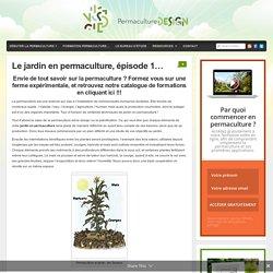 Le jardin en permaculture, épisode 1...