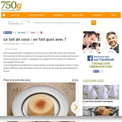 Le lait de coco : on fait quoi avec ?