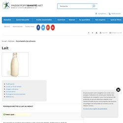 Le lait - Tout ce qu'il faut savoir sur le lait