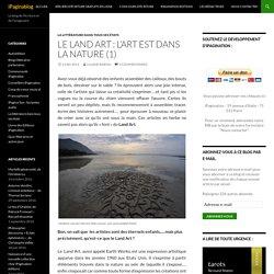 Le Land Art : l'Art est dans la Nature (1)