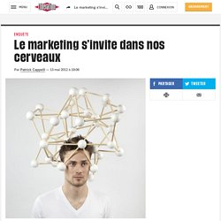 Le marketing s'invite dans nos cerveaux