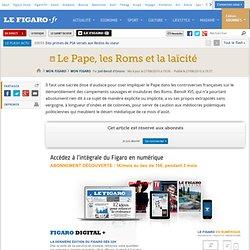 Mon Figaro : Le Pape, les Roms et la laïcité