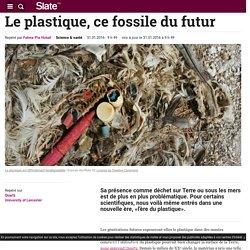 Le plastique, ce fossile du futur