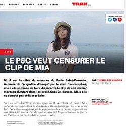 Le PSG veut censurer le clip de MIA