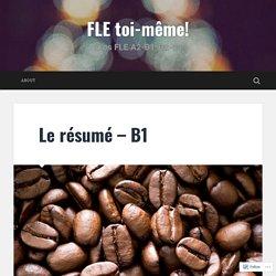 Le résumé – B1 – FLE toi-même!