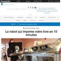 France Info 20 mars 2017 Le robot qui imprime votre livre en 15 minutes