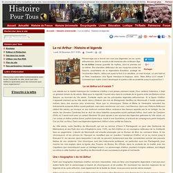 Le roi Arthur : Histoire et légende