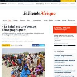 «Le Sahel est une bombe démographique»