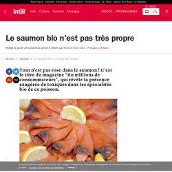 FRANCE INTER 24/11/16 Le saumon bio n'est pas très propre