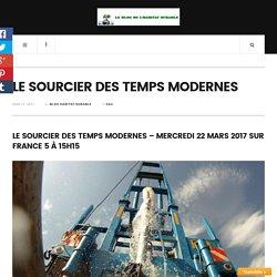LE SOURCIER DES TEMPS MODERNES