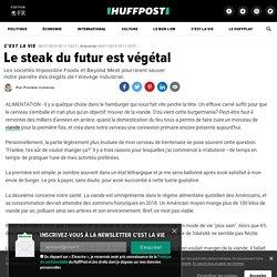 HUFFINGTON POST 07/07/18 Le steak du futur est végétal - Les sociétés Impossible Foods et Beyond Meat pourraient sauver notre planète des dégâts de l'élevage industriel.